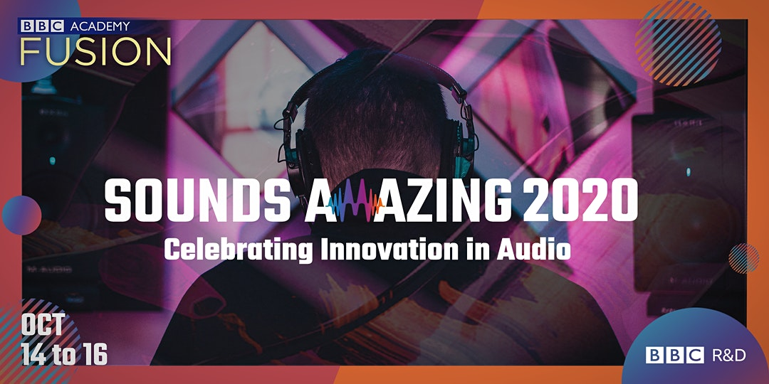 """Sounds Amazing 2020: Celebrating Innovation in Audio - October 14 to 16. BBC R&D, BBC Academy FUSION."" The background image is a person with their back turned to the audience with headphones on."
